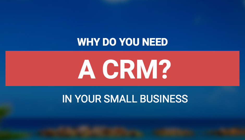 Why Do You Need A CRM