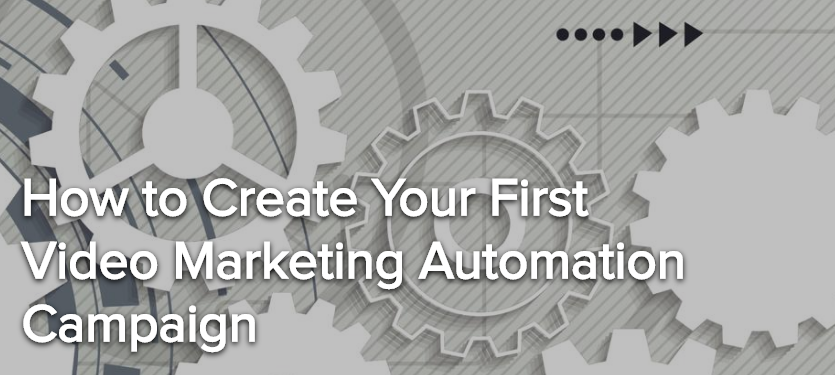 How to Create Your First Video Marketing Automation Campaign