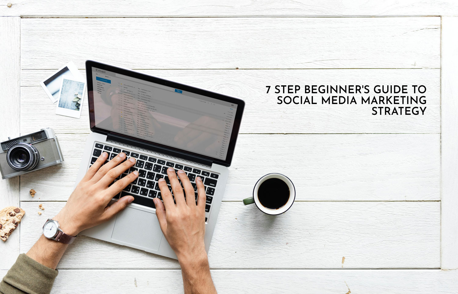 7 Step Beginner's Guide to Social Media Marketing Strategy