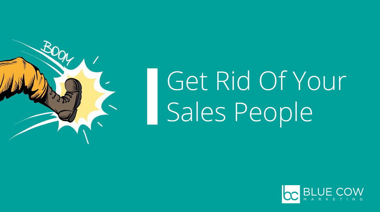 Get Rid Of Your Sales People
